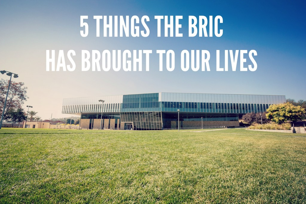 5 Things the BRIC has Brought to Our Lives