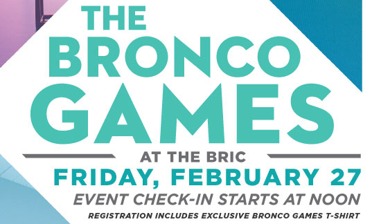 Bronco Games poster. Friday, Feb. 27