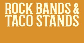 Rock Bands & Taco Stands
